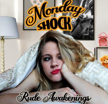 monday shock rude awakening