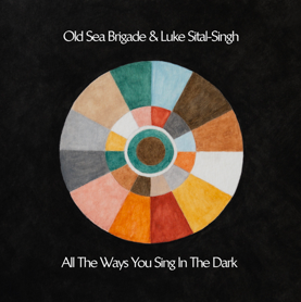 OLD SEA BRIGADE LUKE SITAL SINGH all the ways you sing in the dark