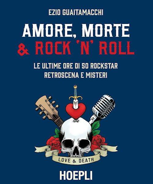 Ezio Guaitamacchi Amore morte Rock n roll Hoepli editore