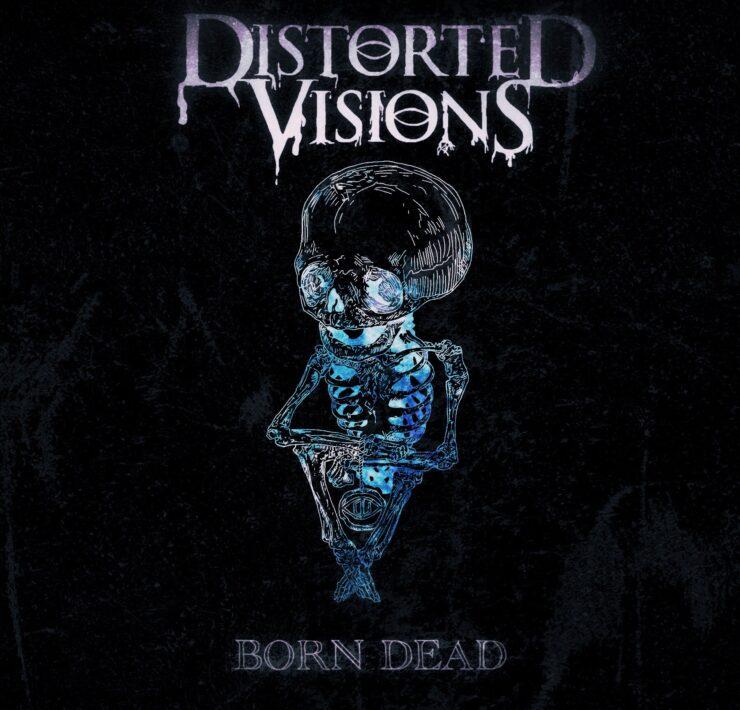 distorted vision born dead